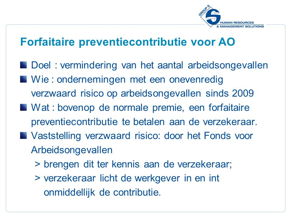 25 Forfaitaire preventiecontributie voor AO Doel : vermindering van het aantal arbeidsongevallen Wie : ondernemingen met een onevenredig verzwaard ris
