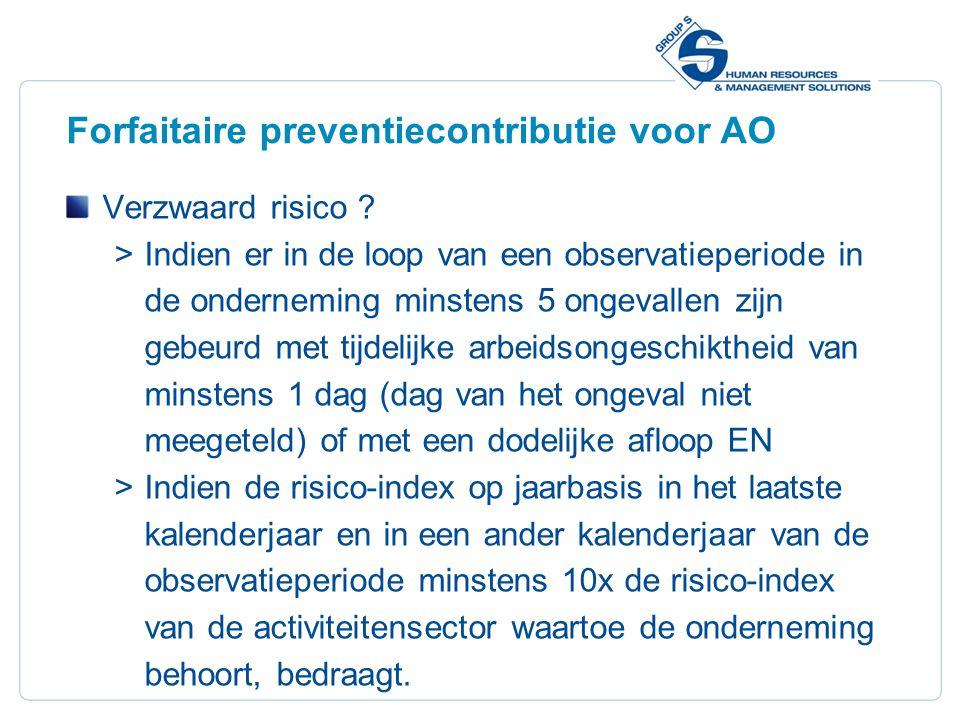 26 Forfaitaire preventiecontributie voor AO Verzwaard risico ?  Indien er in de loop van een observatieperiode in de onderneming minstens 5 ongevalle