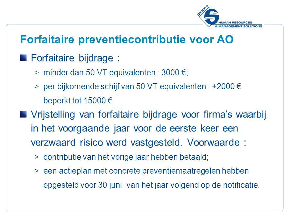 27 Forfaitaire preventiecontributie voor AO Forfaitaire bijdrage :  minder dan 50 VT equivalenten : 3000 €;  per bijkomende schijf van 50 VT equival