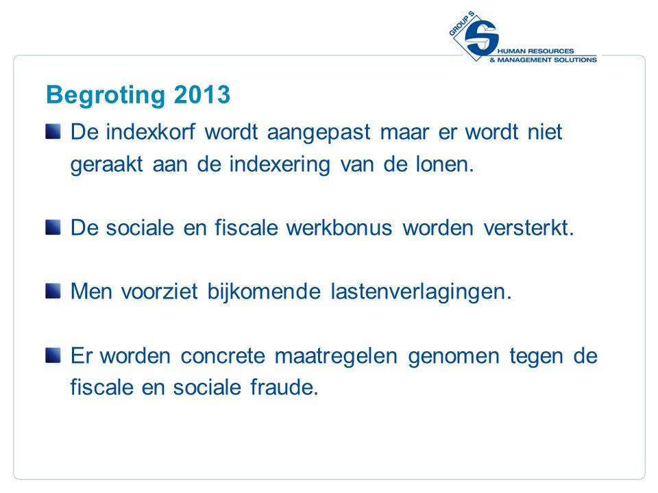 5 Begroting 2013 De indexkorf wordt aangepast maar er wordt niet geraakt aan de indexering van de lonen. De sociale en fiscale werkbonus worden verste