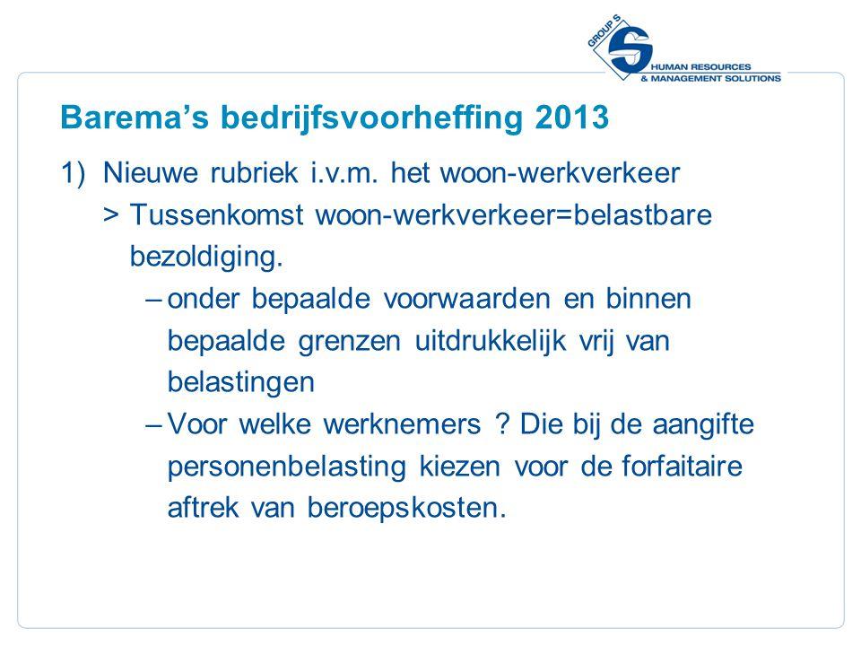 8 Barema's bedrijfsvoorheffing 2013 Vrijstelling  Volledig : openbaar gemeenschappelijk vervoer  Gemeenschappelijk vervoer van de werknemers georganiseerd door de werkgever of een groep van werkgevers : maximaal gelijk aan het bedrag van de kostprijs van een treinabonnement eerste klas voor die afstand.