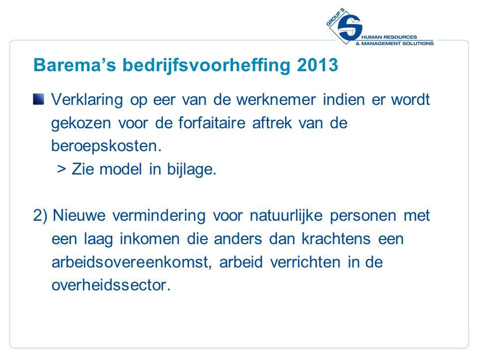 9 Barema's bedrijfsvoorheffing 2013 Verklaring op eer van de werknemer indien er wordt gekozen voor de forfaitaire aftrek van de beroepskosten.