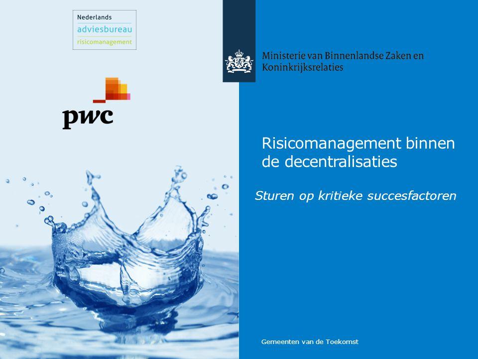 Risicomanagement binnen de decentralisaties Sturen op kritieke succesfactoren Gemeenten van de Toekomst