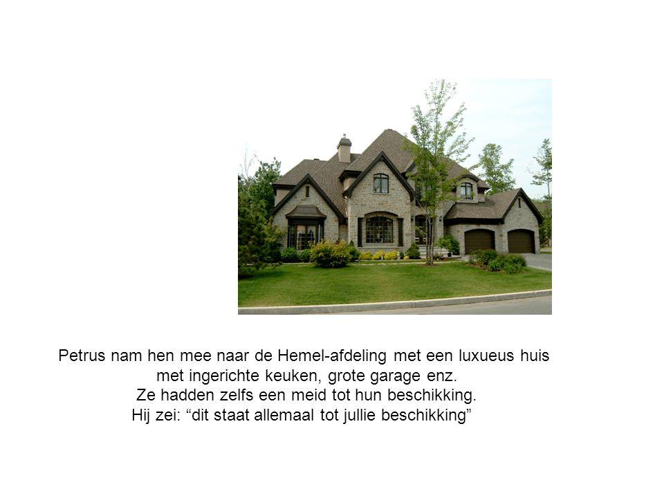 Petrus nam hen mee naar de Hemel-afdeling met een luxueus huis met ingerichte keuken, grote garage enz.