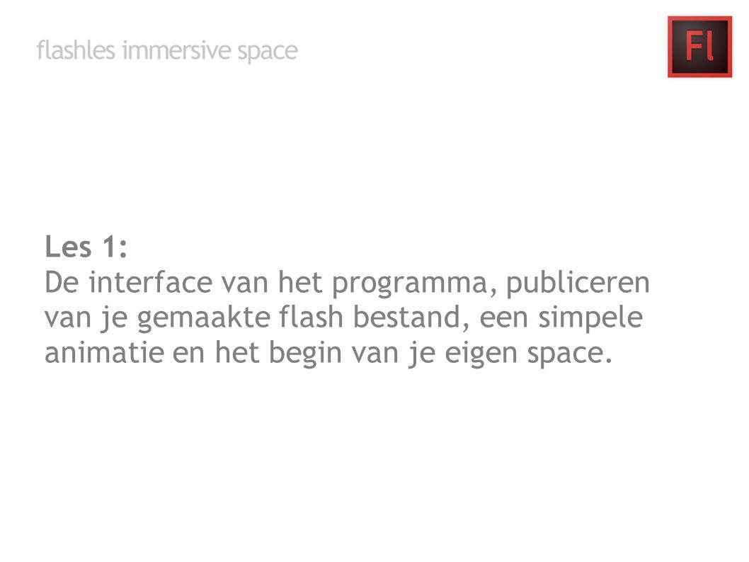 Les 1: De interface van het programma, publiceren van je gemaakte flash bestand, een simpele animatie en het begin van je eigen space.