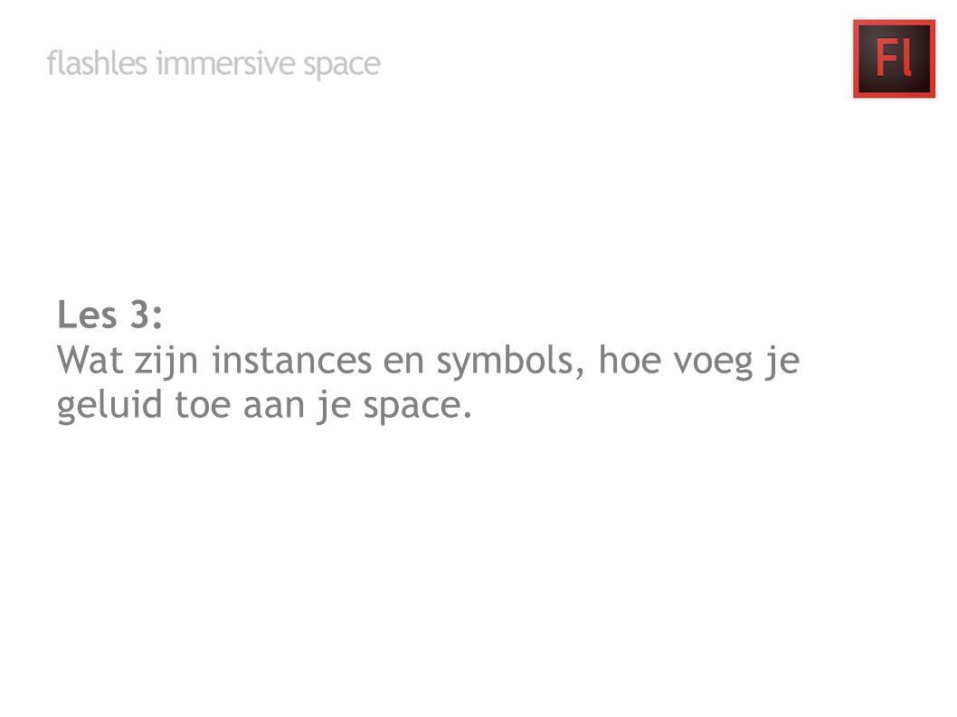 Les 3: Wat zijn instances en symbols, hoe voeg je geluid toe aan je space.