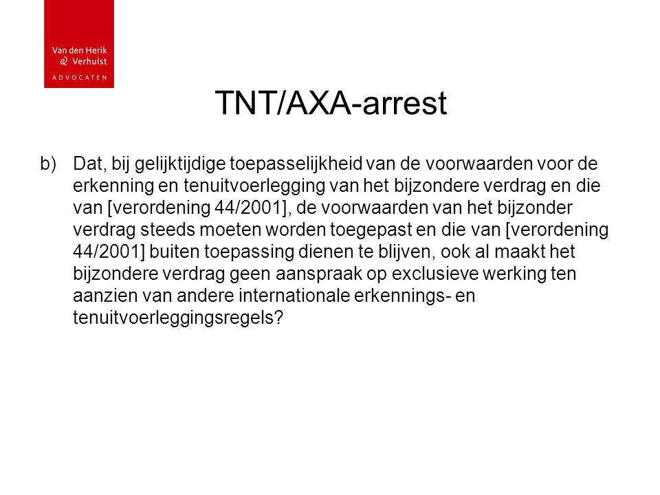 TNT/AXA-arrest b)Dat, bij gelijktijdige toepasselijkheid van de voorwaarden voor de erkenning en tenuitvoerlegging van het bijzondere verdrag en die van [verordening 44/2001], de voorwaarden van het bijzonder verdrag steeds moeten worden toegepast en die van [verordening 44/2001] buiten toepassing dienen te blijven, ook al maakt het bijzondere verdrag geen aanspraak op exclusieve werking ten aanzien van andere internationale erkennings- en tenuitvoerleggingsregels