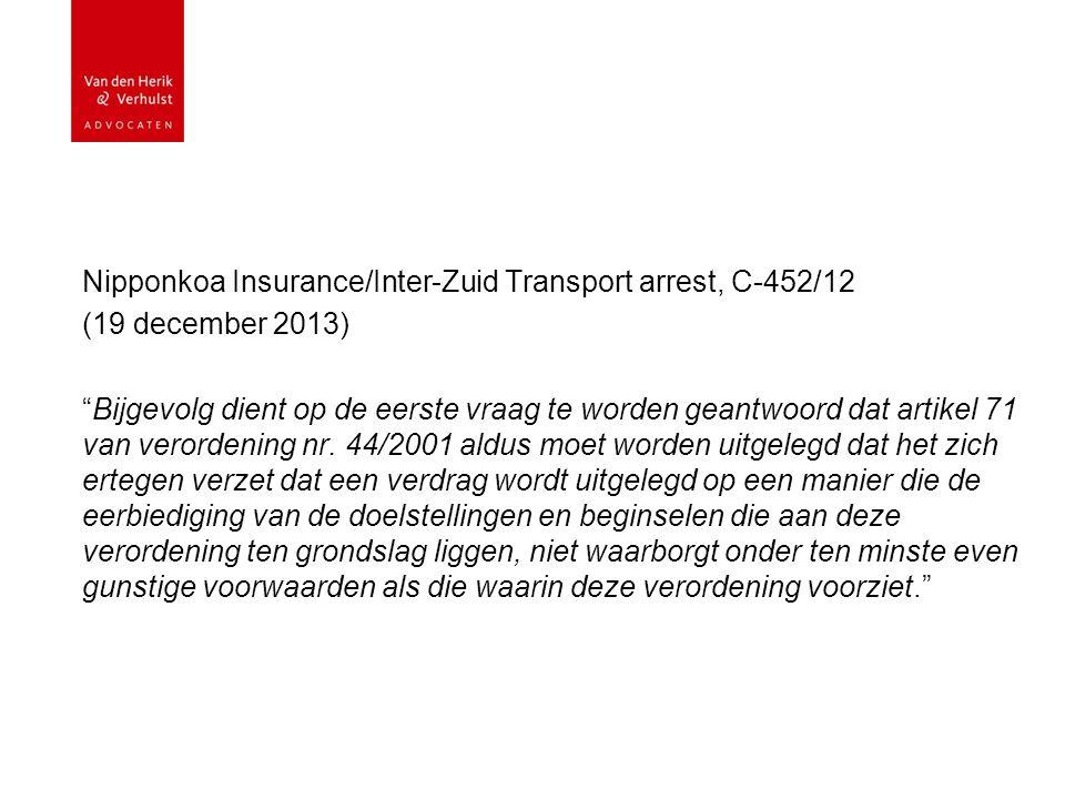 Nipponkoa Insurance/Inter-Zuid Transport arrest, C-452/12 (19 december 2013) Bijgevolg dient op de eerste vraag te worden geantwoord dat artikel 71 van verordening nr.