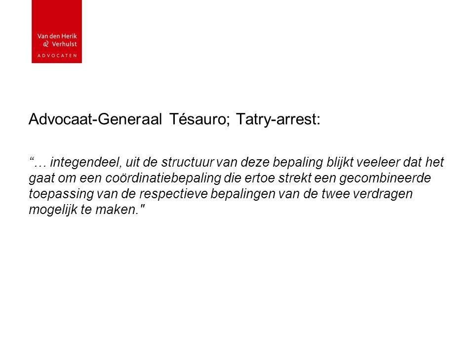Advocaat-Generaal Tésauro; Tatry-arrest: … integendeel, uit de structuur van deze bepaling blijkt veeleer dat het gaat om een coördinatiebepaling die ertoe strekt een gecombineerde toepassing van de respectieve bepalingen van de twee verdragen mogelijk te maken.