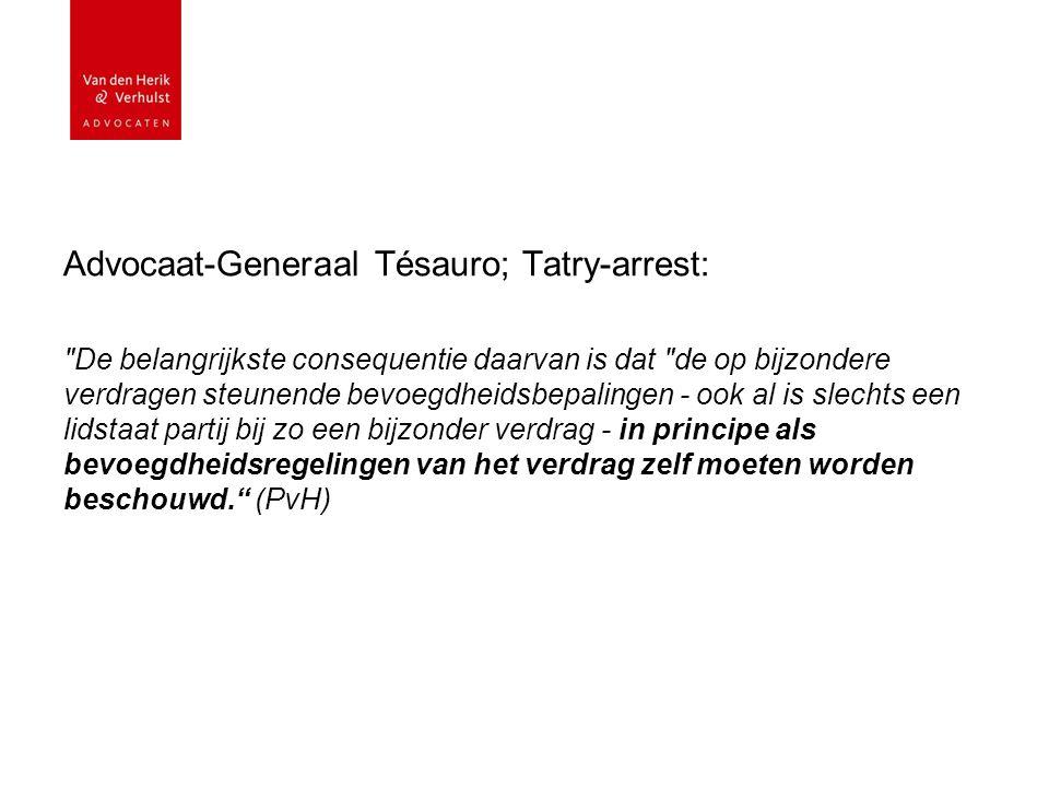 Advocaat-Generaal Tésauro; Tatry-arrest: De belangrijkste consequentie daarvan is dat de op bijzondere verdragen steunende bevoegdheidsbepalingen - ook al is slechts een lidstaat partij bij zo een bijzonder verdrag - in principe als bevoegdheidsregelingen van het verdrag zelf moeten worden beschouwd. (PvH)