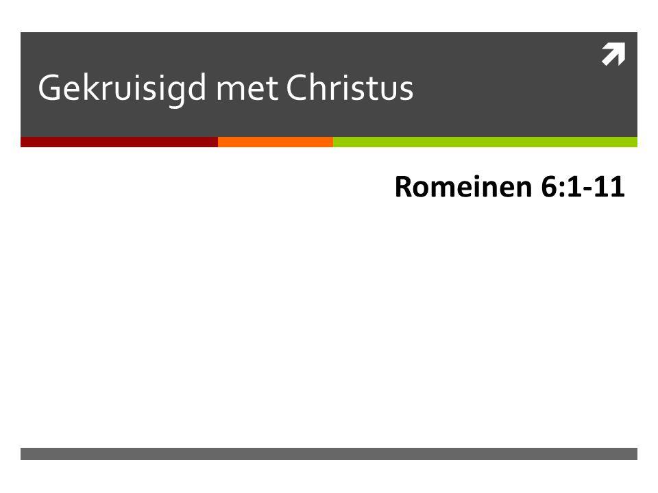  Gekruisigd met Christus Romeinen 6:1-11