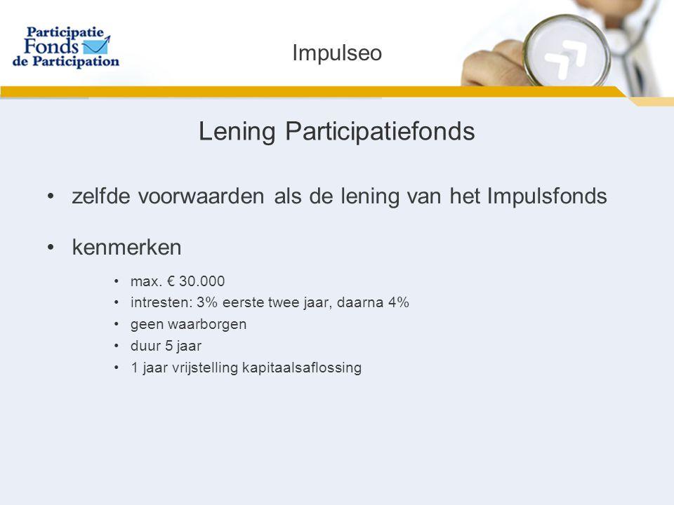 Lening Participatiefonds zelfde voorwaarden als de lening van het Impulsfonds kenmerken max.