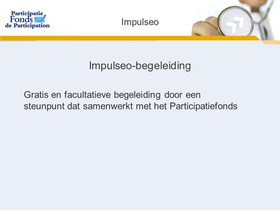 Impulseo-begeleiding Gratis en facultatieve begeleiding door een steunpunt dat samenwerkt met het Participatiefonds Impulseo