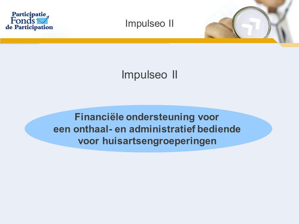 Impulseo II Financiële ondersteuning voor een onthaal- en administratief bediende voor huisartsengroeperingen Impulseo II