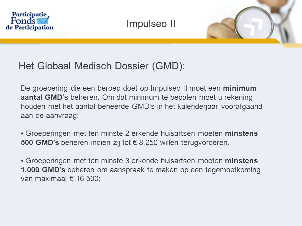 Impulseo II Het Globaal Medisch Dossier (GMD): De groepering die een beroep doet op Impulseo II moet een minimum aantal GMD's beheren.