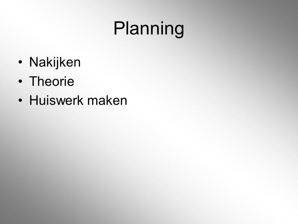 Planning Nakijken Theorie Huiswerk maken