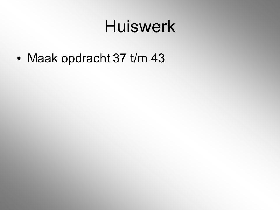 Huiswerk Maak opdracht 37 t/m 43