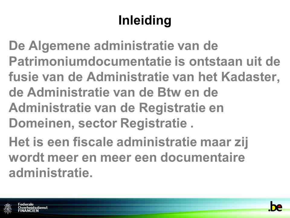 Federale Overheidsdienst FINANCIEN Inleiding De Algemene administratie van de Patrimoniumdocumentatie is ontstaan uit de fusie van de Administratie va