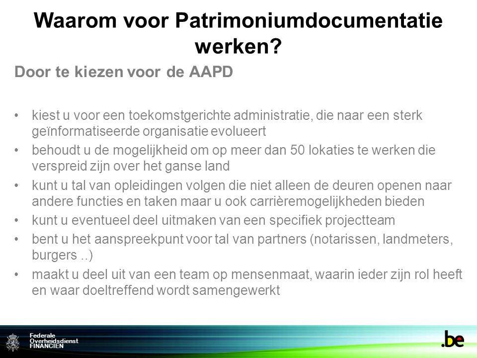Federale Overheidsdienst FINANCIEN Waarom voor Patrimoniumdocumentatie werken? Door te kiezen voor de AAPD kiest u voor een toekomstgerichte administr