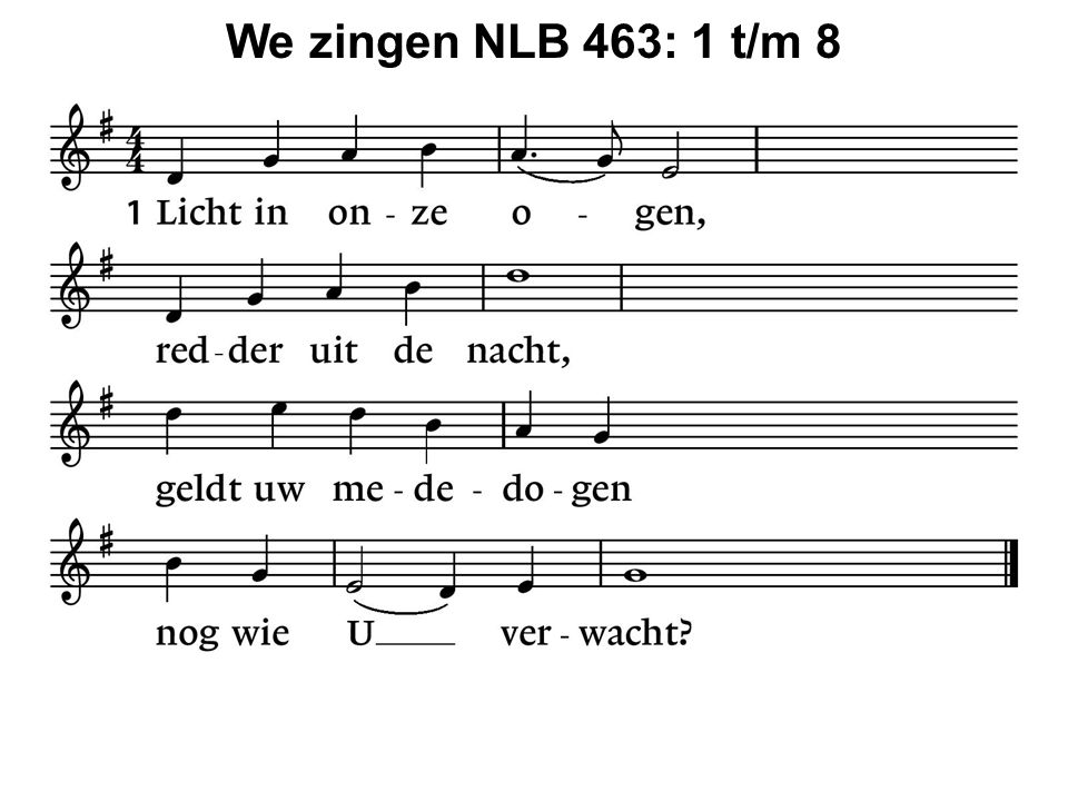 We zingen NLB 463: 1 t/m 8