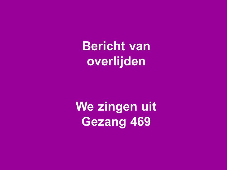 Bericht van overlijden We zingen uit Gezang 469