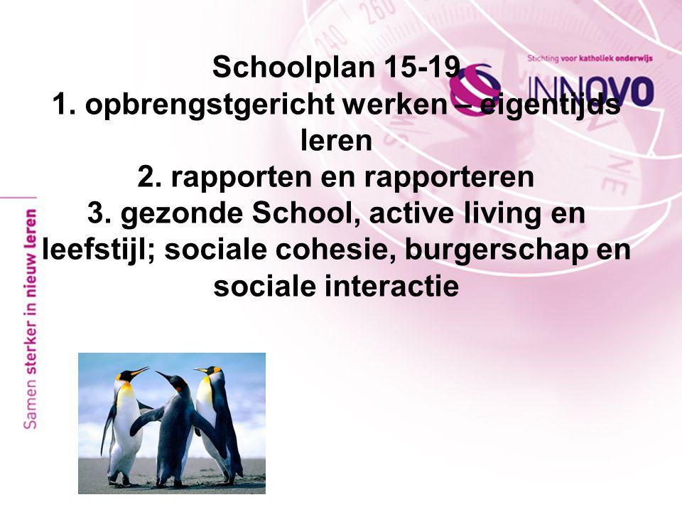Schoolplan 15-19 1. opbrengstgericht werken – eigentijds leren 2. rapporten en rapporteren 3. gezonde School, active living en leefstijl; sociale cohe