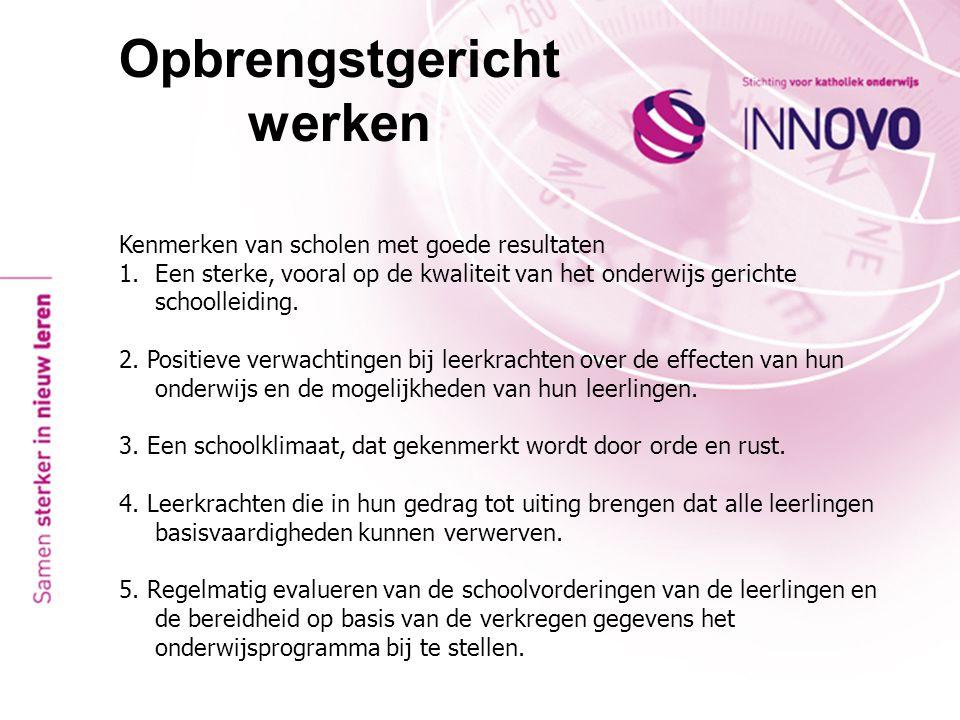 Opbrengstgericht werken Opbrengst gericht werken betekent dat opbrengstgegevens gebruikt worden om het onderwijsproces te verbeteren, zodat de leerlingprestaties toenemen.