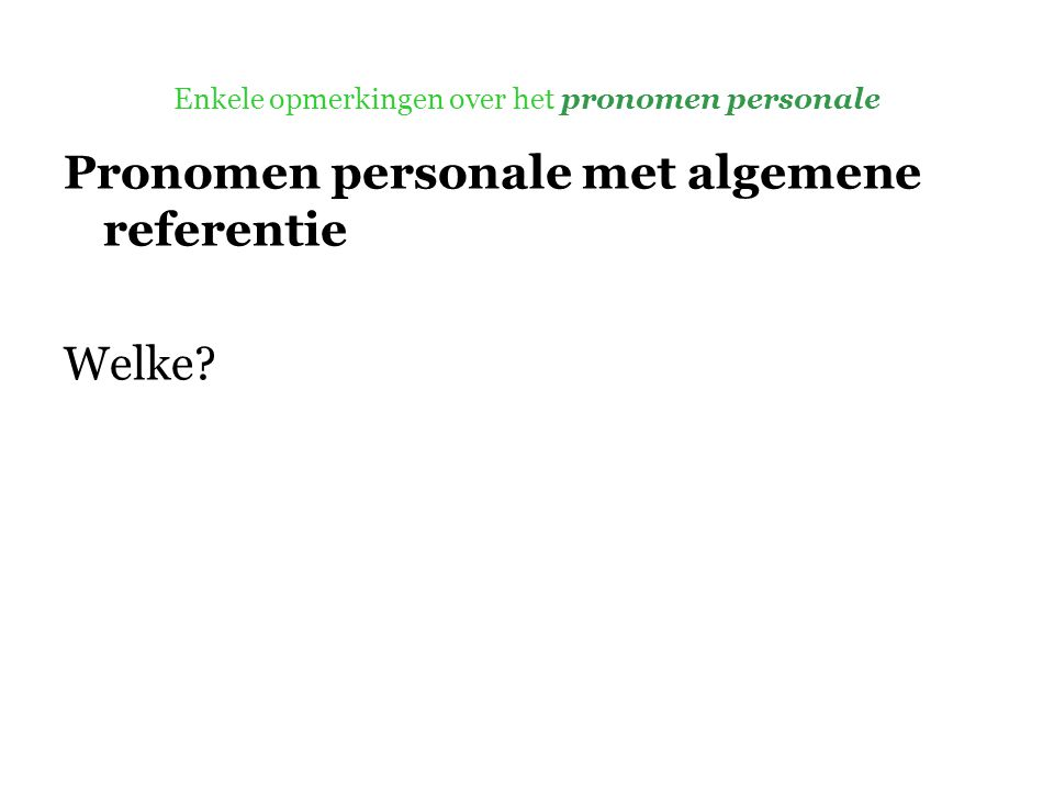 Enkele opmerkingen over het pronomen personale Pronomen personale met algemene referentie Welke?