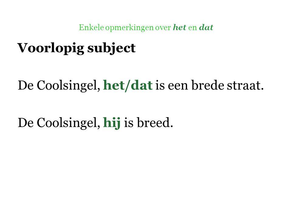 Enkele opmerkingen over het en dat Voorlopig subject De Coolsingel, het/dat is een brede straat.
