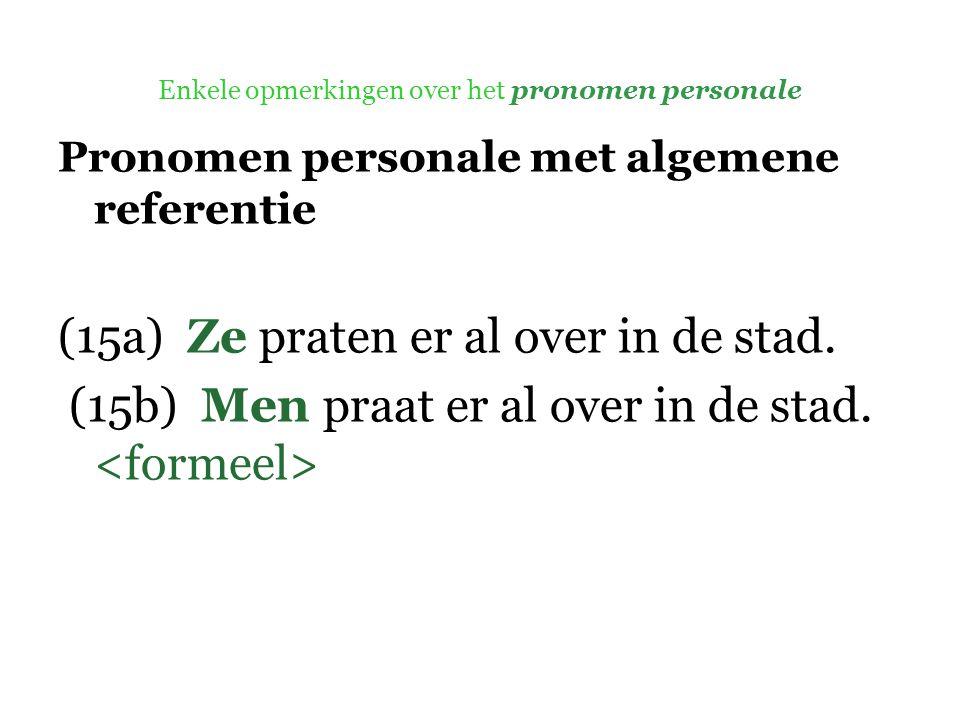 Enkele opmerkingen over het pronomen personale Pronomen personale met algemene referentie (15a) Ze praten er al over in de stad.
