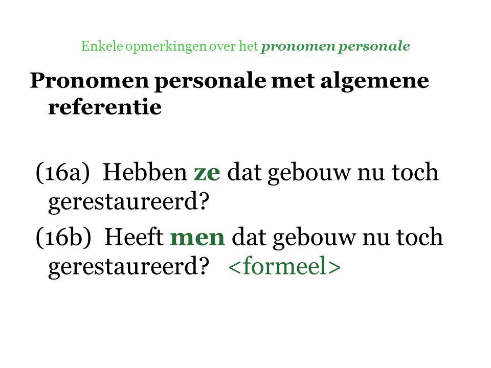 Enkele opmerkingen over het pronomen personale Pronomen personale met algemene referentie (16a) Hebben ze dat gebouw nu toch gerestaureerd.