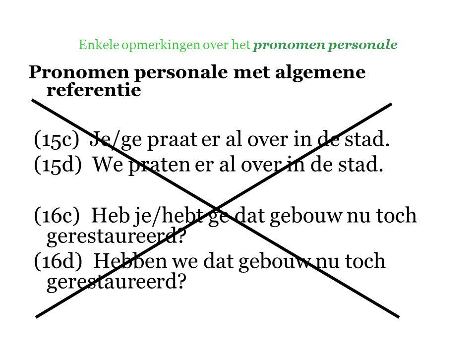 Enkele opmerkingen over het pronomen personale Pronomen personale met algemene referentie (15c) Je/ge praat er al over in de stad.