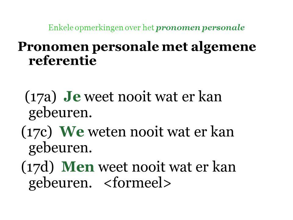 Enkele opmerkingen over het pronomen personale Pronomen personale met algemene referentie (17a) Je weet nooit wat er kan gebeuren.