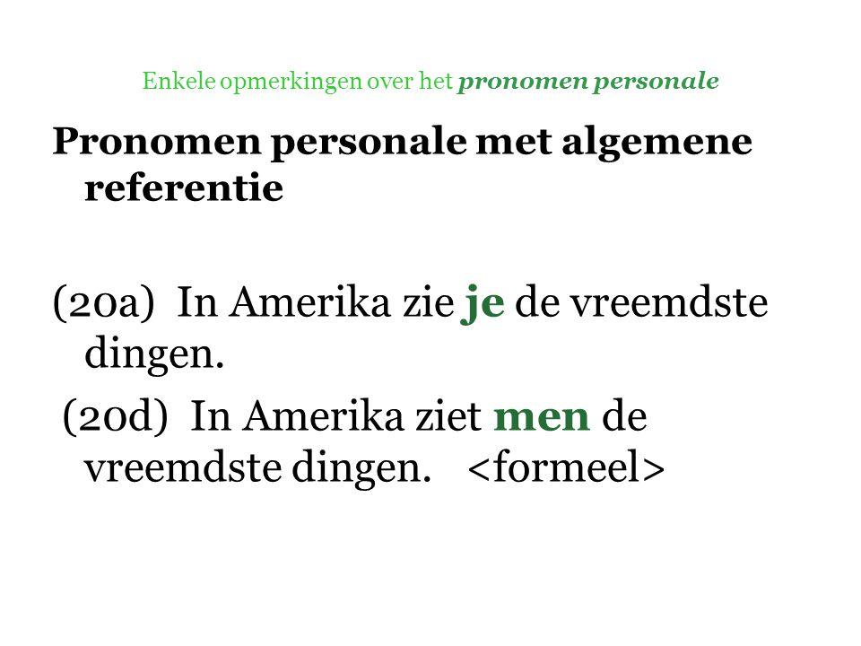 Enkele opmerkingen over het pronomen personale Pronomen personale met algemene referentie (20a) In Amerika zie je de vreemdste dingen.