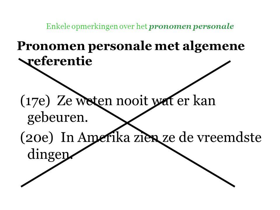 Enkele opmerkingen over het pronomen personale Pronomen personale met algemene referentie (17e) Ze weten nooit wat er kan gebeuren.