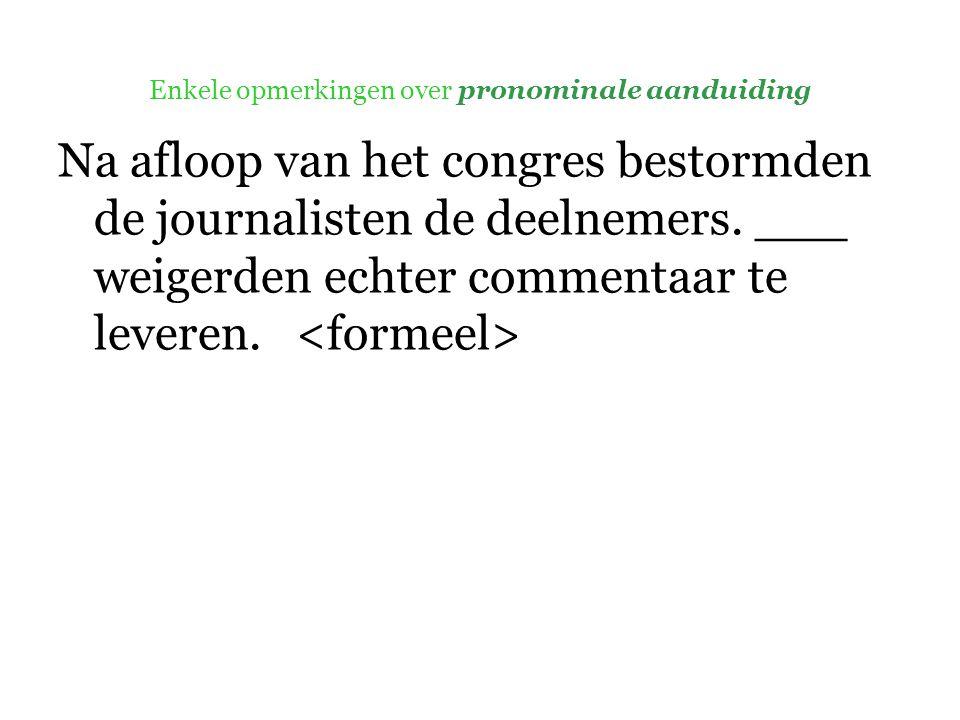 Enkele opmerkingen over pronominale aanduiding Na afloop van het congres bestormden de journalisten de deelnemers.