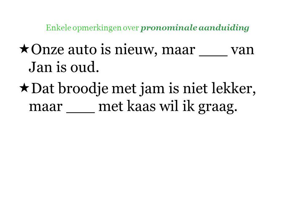 Enkele opmerkingen over pronominale aanduiding  Onze auto is nieuw, maar ___ van Jan is oud.