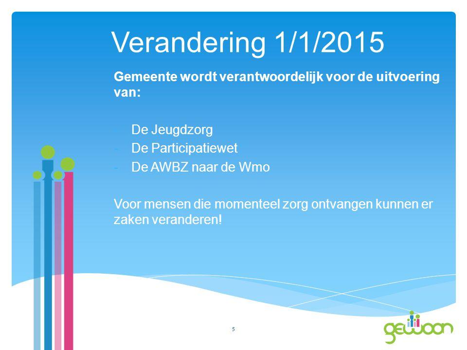 Verandering 1/1/2015 Gemeente wordt verantwoordelijk voor de uitvoering van: -De Jeugdzorg -De Participatiewet -De AWBZ naar de Wmo Voor mensen die momenteel zorg ontvangen kunnen er zaken veranderen.