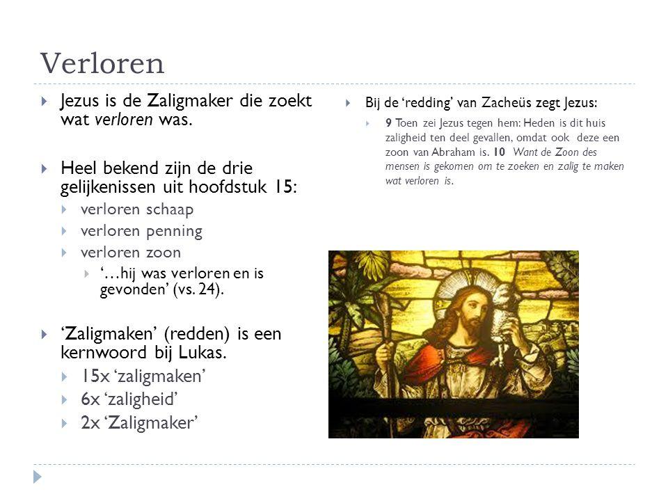 Verloren  Jezus is de Zaligmaker die zoekt wat verloren was.  Heel bekend zijn de drie gelijkenissen uit hoofdstuk 15:  verloren schaap  verloren