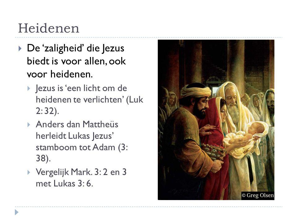 Heidenen  De 'zaligheid' die Jezus biedt is voor allen, ook voor heidenen.  Jezus is 'een licht om de heidenen te verlichten' (Luk 2: 32).  Anders
