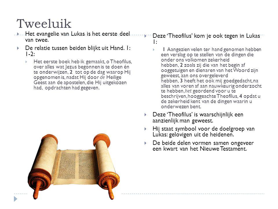 Tweeluik  Het evangelie van Lukas is het eerste deel van twee.  De relatie tussen beiden blijkt uit Hand. 1: 1-2:  Het eerste boek heb ik gemaakt,