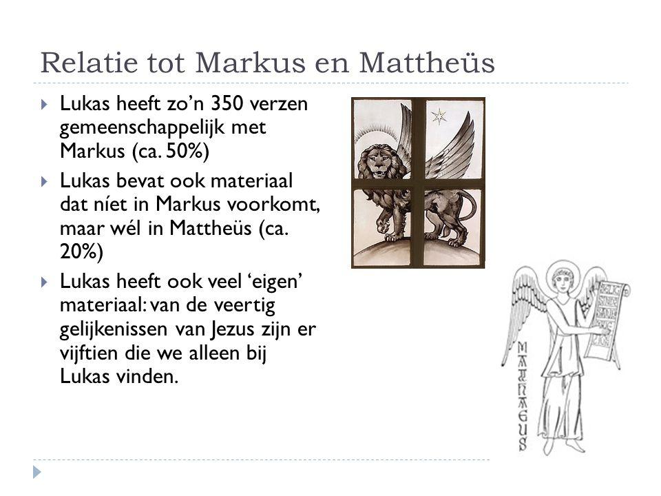 Relatie tot Markus en Mattheüs  Lukas heeft zo'n 350 verzen gemeenschappelijk met Markus (ca. 50%)  Lukas bevat ook materiaal dat níet in Markus voo