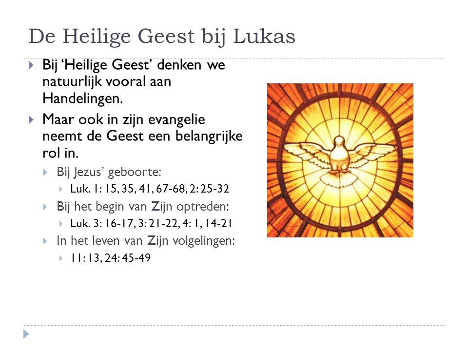 De Heilige Geest bij Lukas  Bij 'Heilige Geest' denken we natuurlijk vooral aan Handelingen.  Maar ook in zijn evangelie neemt de Geest een belangri
