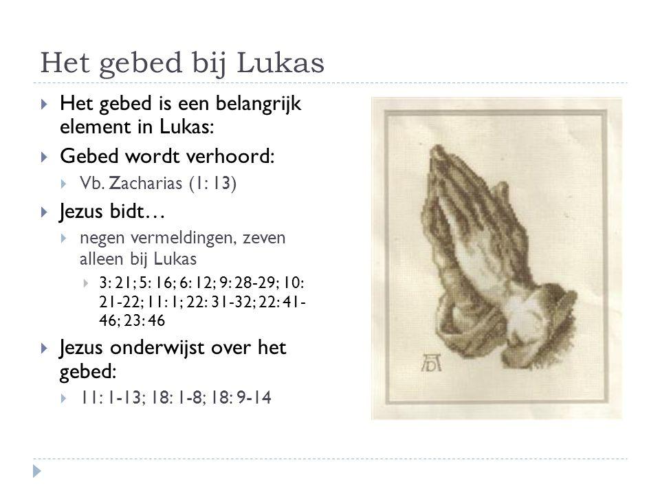Het gebed bij Lukas  Het gebed is een belangrijk element in Lukas:  Gebed wordt verhoord:  Vb. Zacharias (1: 13)  Jezus bidt…  negen vermeldingen
