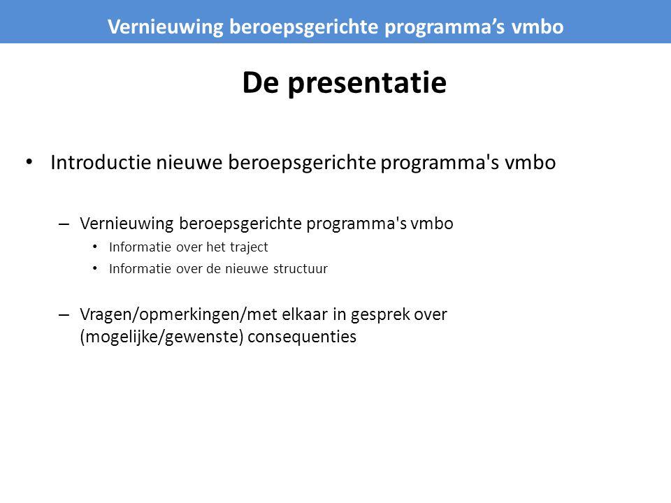 De presentatie Introductie nieuwe beroepsgerichte programma's vmbo – Vernieuwing beroepsgerichte programma's vmbo Informatie over het traject Informat
