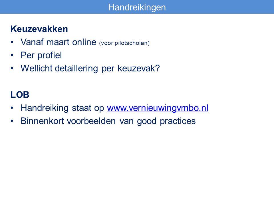 Keuzevakken Vanaf maart online (voor pilotscholen) Per profiel Wellicht detaillering per keuzevak? LOB Handreiking staat op www.vernieuwingvmbo.nlwww.