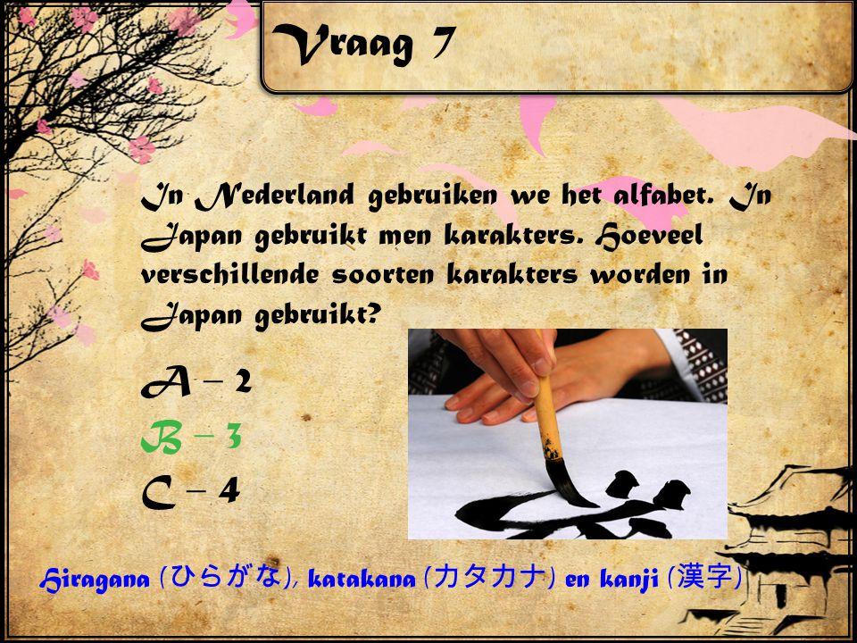Vraag 7 In Nederland gebruiken we het alfabet. In Japan gebruikt men karakters. Hoeveel verschillende soorten karakters worden in Japan gebruikt? A –