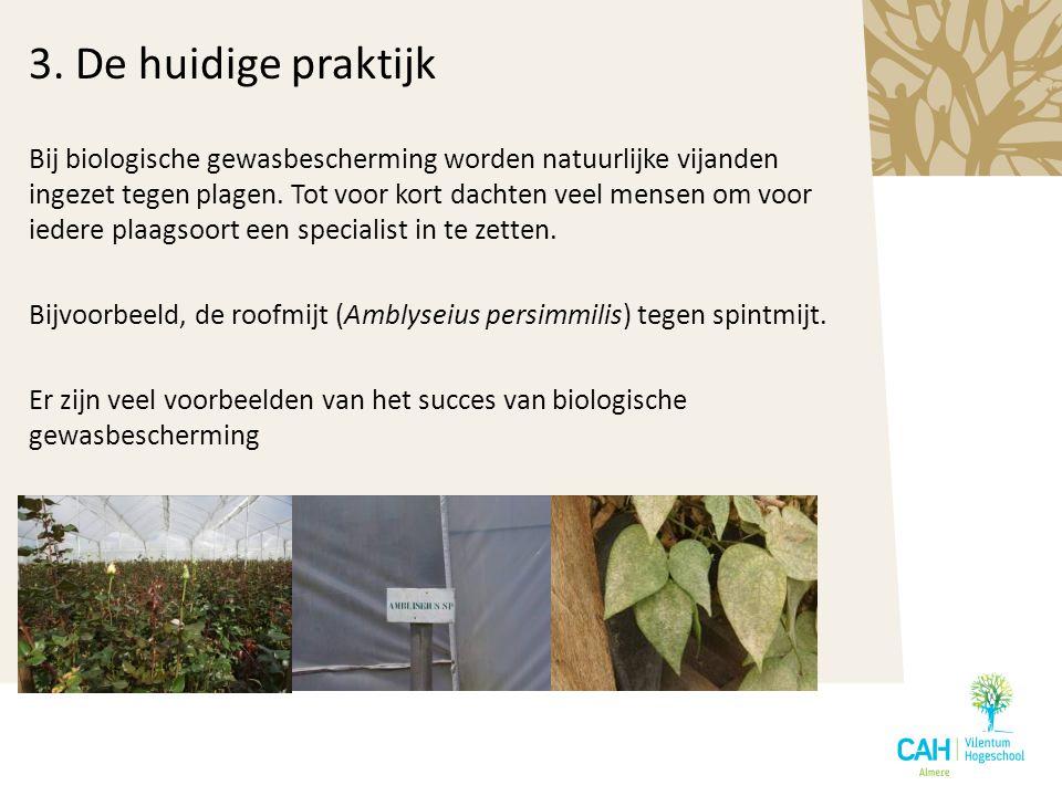 3. De huidige praktijk Bij biologische gewasbescherming worden natuurlijke vijanden ingezet tegen plagen. Tot voor kort dachten veel mensen om voor ie