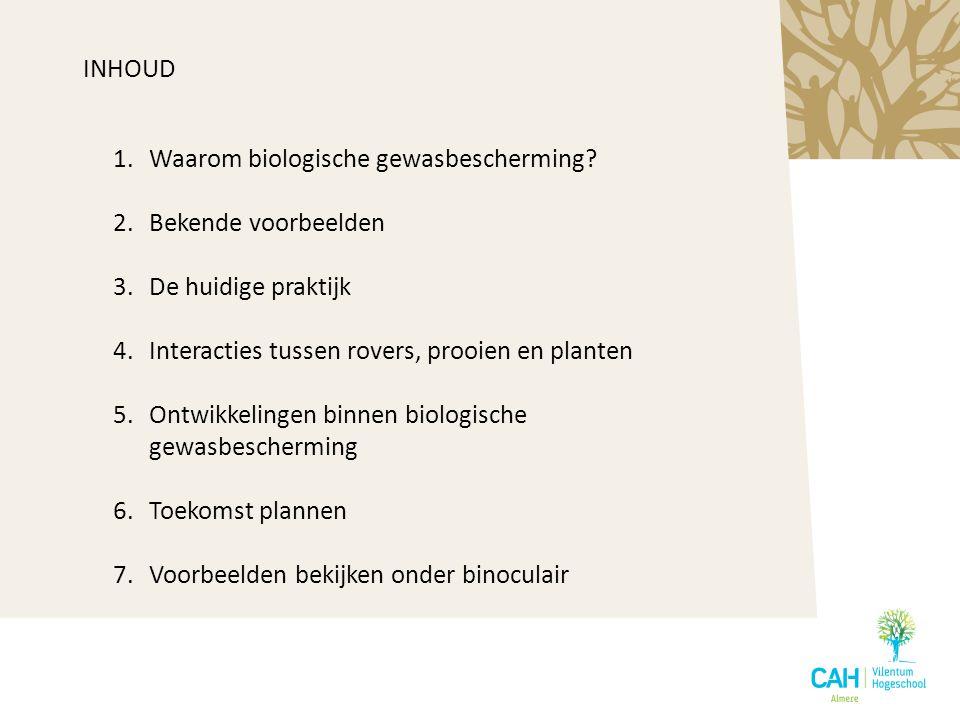 1.Waarom biologische gewasbescherming? 2.Bekende voorbeelden 3.De huidige praktijk 4.Interacties tussen rovers, prooien en planten 5.Ontwikkelingen bi