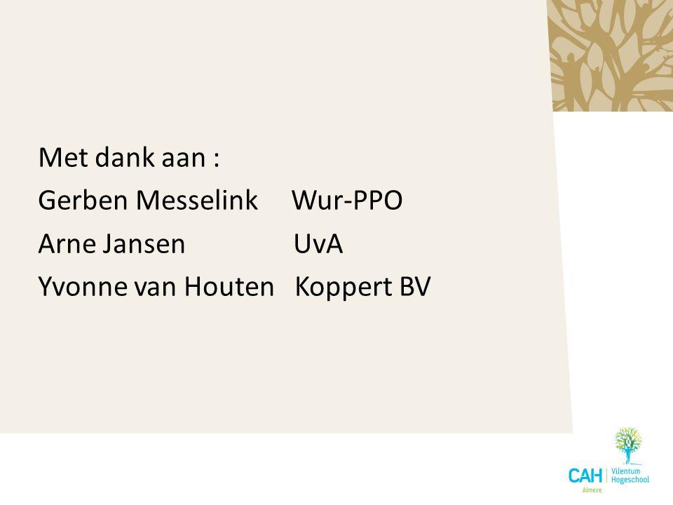 Met dank aan : Gerben Messelink Wur-PPO Arne Jansen UvA Yvonne van Houten Koppert BV
